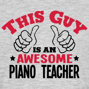 this guy is an awesome piano teacher 2co - Men's T-Shirt