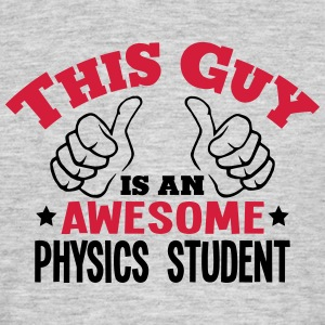 this guy is an awesome physics student 2 - Men's T-Shirt