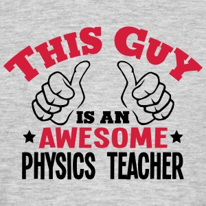 this guy is an awesome physics teacher 2 - Men's T-Shirt
