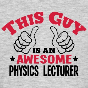 this guy is an awesome physics lecturer  - Men's T-Shirt