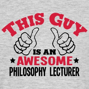 this guy is an awesome philosophy lectur - Men's T-Shirt