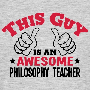 this guy is an awesome philosophy teache - Men's T-Shirt
