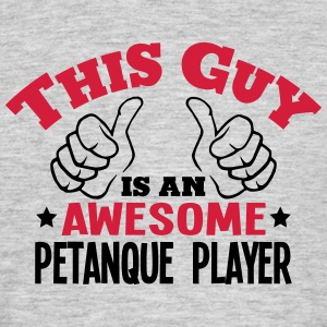 this guy is an awesome petanque player 2 - Men's T-Shirt