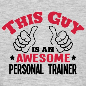this guy is an awesome personal trainer  - Men's T-Shirt