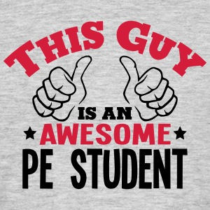 this guy is an awesome pe student 2col - Men's T-Shirt