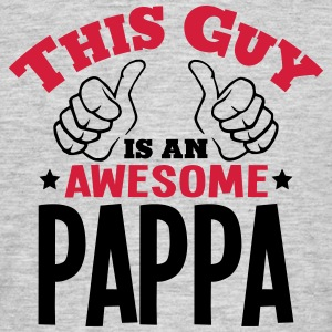 this guy is an awesome pappa 2col - Men's T-Shirt