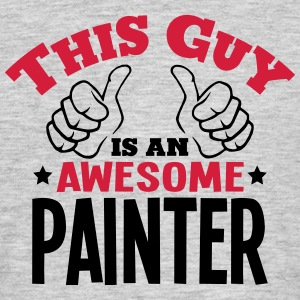 this guy is an awesome painter 2col - Men's T-Shirt