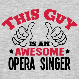 this guy is an awesome opera singer 2col - Men's T-Shirt