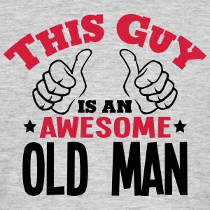 this guy is an awesome old man 2col - Men's T-Shirt