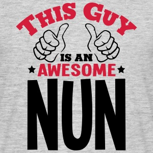 this guy is an awesome nun 2col - Men's T-Shirt