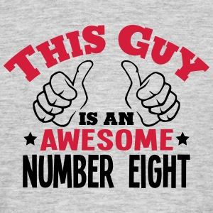 this guy is an awesome number eight 2col - Men's T-Shirt