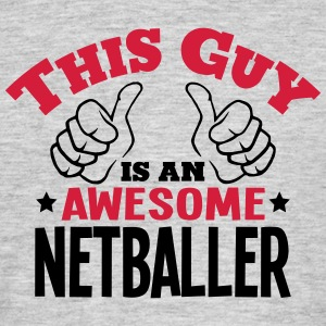this guy is an awesome netballer 2col - Men's T-Shirt