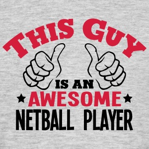 this guy is an awesome netball player 2c - Men's T-Shirt