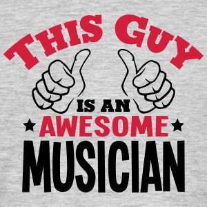 this guy is an awesome musician 2col - Men's T-Shirt