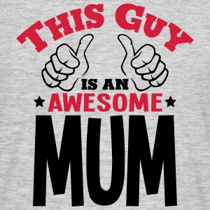 this guy is an awesome mum 2col - Men's T-Shirt
