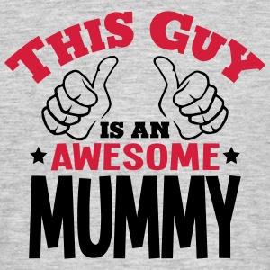 this guy is an awesome mummy 2col - Men's T-Shirt