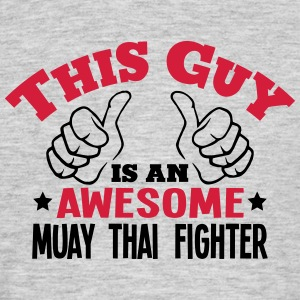 this guy is an awesome muay thai fighter - Men's T-Shirt