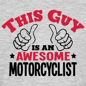 this guy is an awesome motorcyclist 2col - Men's T-Shirt