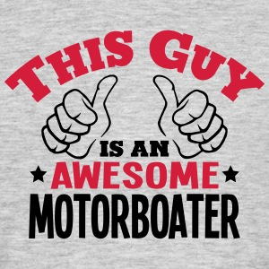 this guy is an awesome motorboater 2col - Men's T-Shirt