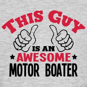 this guy is an awesome motor boater 2col - Men's T-Shirt