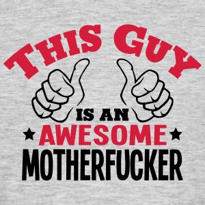 this guy is an awesome motherfucker 2col - Men's T-Shirt