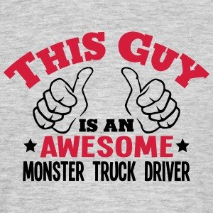 this guy is an awesome monster truck dri - Men's T-Shirt