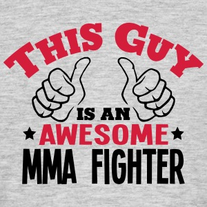 this guy is an awesome mma fighter 2col - Men's T-Shirt