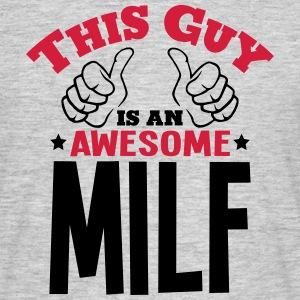 this guy is an awesome milf 2col - Men's T-Shirt