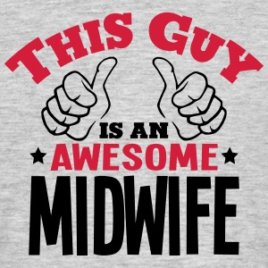 this guy is an awesome midwife 2col - Men's T-Shirt