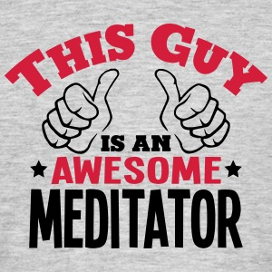 this guy is an awesome meditator 2col - Men's T-Shirt