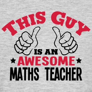 this guy is an awesome maths teacher 2co - Men's T-Shirt