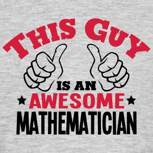 this guy is an awesome mathematician 2co - Men's T-Shirt