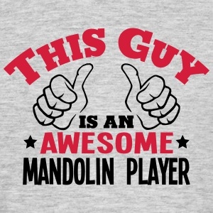 this guy is an awesome mandolin player 2 - Men's T-Shirt