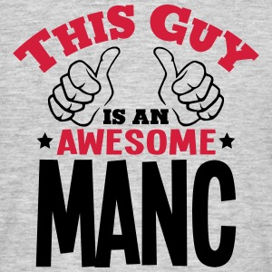 this guy is an awesome manc 2col - Men's T-Shirt