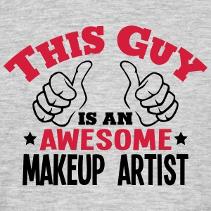 this guy is an awesome makeup artist 2co - Men's T-Shirt