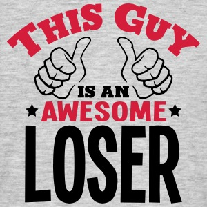 this guy is an awesome loser 2col - Men's T-Shirt