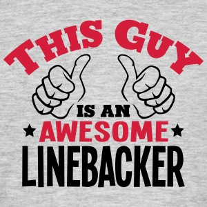 this guy is an awesome linebacker 2col - Men's T-Shirt