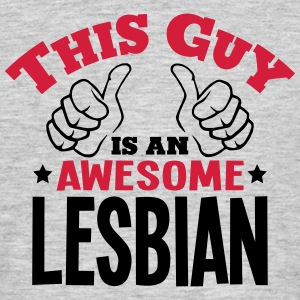 this guy is an awesome lesbian 2col - Men's T-Shirt