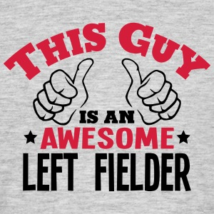 this guy is an awesome left fielder 2col - Men's T-Shirt