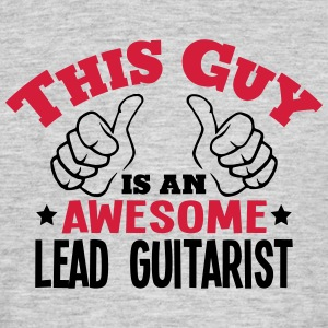 this guy is an awesome lead guitarist 2c - Men's T-Shirt