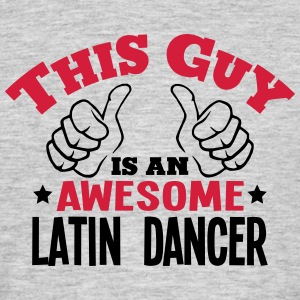 this guy is an awesome latin dancer 2col - Men's T-Shirt