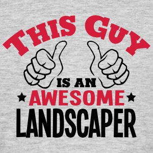 this guy is an awesome landscaper 2col - Men's T-Shirt