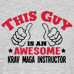 this guy is an awesome krav maga instruc - Men's T-Shirt