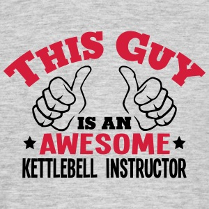 this guy is an awesome kettlebell instru - Men's T-Shirt