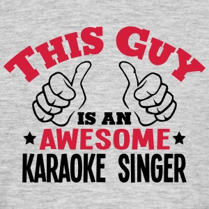 this guy is an awesome karaoke singer 2c - Men's T-Shirt