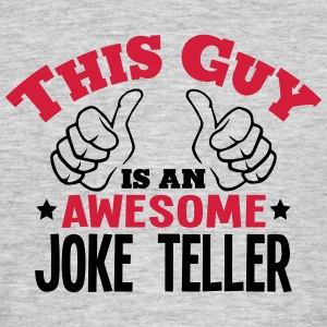 this guy is an awesome joke teller 2col - Men's T-Shirt