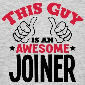 this guy is an awesome joiner 2col - Men's T-Shirt