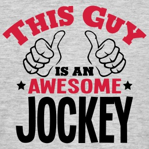 this guy is an awesome jockey 2col - Men's T-Shirt