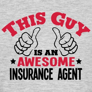 this guy is an awesome insurance agent 2 - Men's T-Shirt