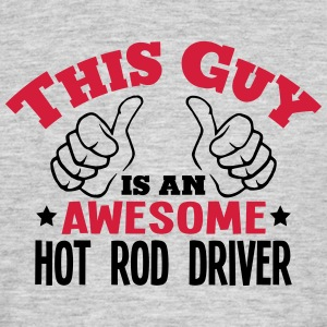 this guy is an awesome hot rod driver 2c - Men's T-Shirt